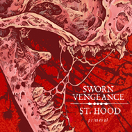 SWORN VENGEANCE / ST HOOD Primeval