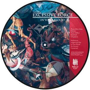 EXCESSIVE FORCE In Your Blood , picture disc vinyl - County Edition - B side