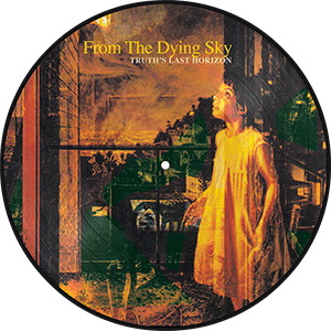 "FROM THE DYING SKY ""Truth's Last Horizon"" Picture Disc 10"" Vinyl"